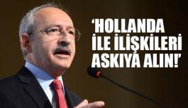 """Kılıçdaroğlu: """"Hollanda İle  İlişkilerin Tamamını Askıya Alın"""""""
