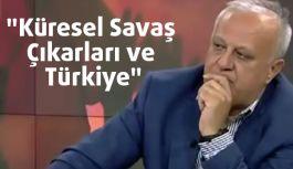 """""""Küresel Savaş Çıkarları ve Türkiye"""""""