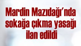 Mardin Mazıdağı'nda sokağa çıkma yasağı ilan edildi