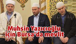 Muhsin Yazıcıoğlu için Bursa'da mevlit