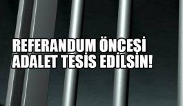 Referandum Öncesi Adalet Tesis Edilsin!