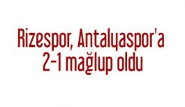 Rizespor, Antalyaspor'a 2-1 mağlup oldu