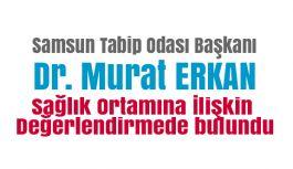 Samsun Tabip Odası Başkanı Erkan'dan Sağlık Ortamına İlişkin Değerlendirme