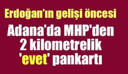 Adana'da MHP'den 2 kilometrelik 'evet' pankartı