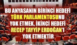 Bu Anayasanın Hedefi, Recep Tayyip Erdoğan'ı Yok Etmektir
