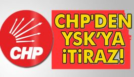 CHP YSK'ya itiraz Etti