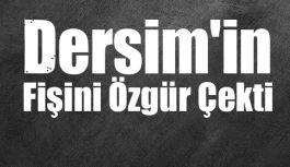 Dersim'in Fişini Özgür Çekti