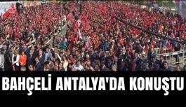 Devlet Bahçeli Antalya'da Konuştu