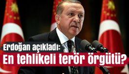 Erdoğan Açıkladı: En  tehlikeli Terör Örgütü...