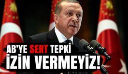 Erdoğan'dan AB'ye Sert Tepki: İzin Vermeyiz!