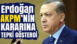 Erdoğan'dan AKPM kararına tepki