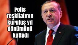 Erdoğan; Polis Teşkilatının kuruluş yıl dönümünü kutladı
