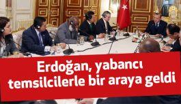 Erdoğan, yabancı temsilcilerle bir araya geldi