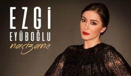 """Ezgi Eyüpoğlu'ndan NAÇİZANE"""" Bir Albüm"""