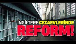 İngiltere Cezaevlerinde Reform!