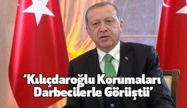 """""""Kılıçdaroğlu Korumaları Darbecilerle Görüştü"""""""