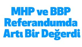 MHP ve BBP Referandumda Artı Bir Değerdi