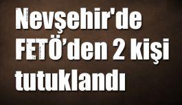 Nevşehir'de FETÖ'den 2 kişi tutuklandı