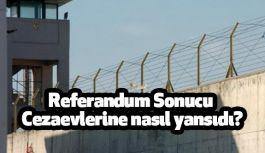 Referandum Sonucu Cezaevlerine nasıl yansıdı