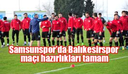 Samsunspor'da Balıkesirspor maçı hazırlıkları tamam