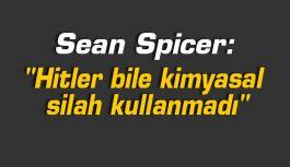 """Spicer: """"Hitler bile kimyasal silah kullanmadı"""""""