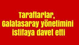 Taraftarlar, Galatasaray yönetimini istifaya davet etti