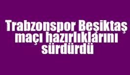 Trabzonspor Beşiktaş maçı hazırlıkları...