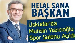 Üsküdar'da Muhsin Yazıcıoğlu Spor Salonu Açıldı