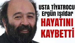 Usta Tiyatrocu Ergün Işıldar Hayatını Kaybetti