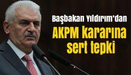 Yıldırım'dan AKPM kararına sert tepki