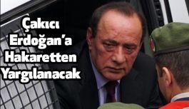 Alaattin Çakıcı; Erdoğan'a hakaretten Hakim Karşısına Çıkacak
