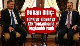Bakan Kılıç, Türkiye-Slovenya KEK Toplantısına Başkanlık Yaptı
