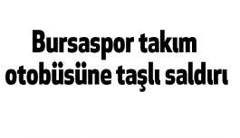 Bursaspor otobüsüne saldırı