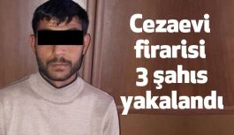 Cezaevi firarisi 3 şahıs yakalandı