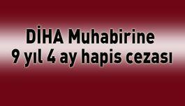 DİHA Muhabirine 9 yıl 4 ay hapis cezası
