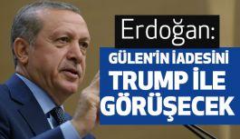 Erdoğan, Gülen'in İadesiyle İlgili Trump ile görüşecek