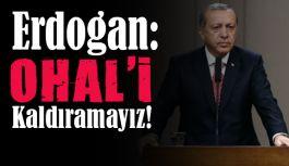 Erdoğan: Refaha Kavuşmadan OHAL'i Kaldıramayız!