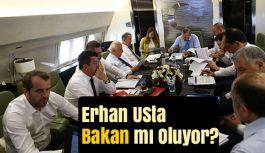 Erhan Usta Bakan mı Oluyor?