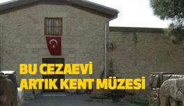 Eski cezaevi kent müzesi oldu