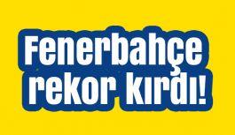 Fenerbahçe'den rekor!