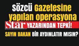 Hükumete Yakın Star Gazetesinden Sözcü Çıkışı
