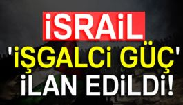 """İsrail İşgalci güç İlan Edildi"""""""