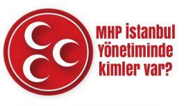 MHP İstanbul Yönetiminde kimler var?