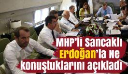 MHP Milletvekili Sancaklı Erdoğan'la Konuştuklarını Açıkladı