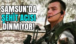 Samsun'da Şehit Acısı Dinmiyor