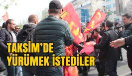Taksim'e yürümek istediler