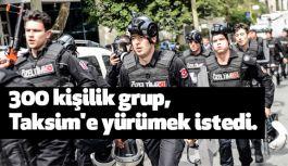 Taksim'e Yürümek İsteyen 300 Kişilik Guruba müdahale