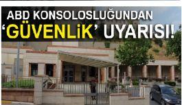 ABD İstanbul Konsolosluğundan uyarı geldi