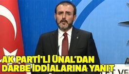 AK Parti'li Ünal'dan darbe iddialarına yanıt