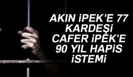 Akın İpek ve kardeşi Cafer İpek hakkında istenen ceza...